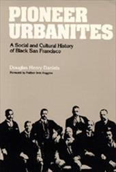 Pioneer Urbanites: A Social and Cultural History of Black San Francisco