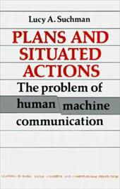 Plans and Situated Actions: The Problem of Human-Machine Communication 1742476