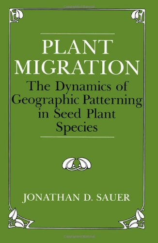 Plant Migration: The Dynamics of Geographic Patterning in Seed Plant Species 9780520068711