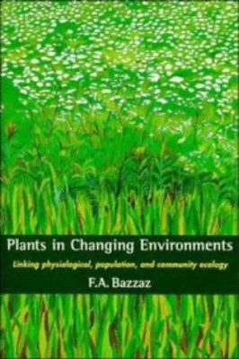 Plants in Changing Environments: Linking Physiological, Population, and Community Ecology 9780521398435