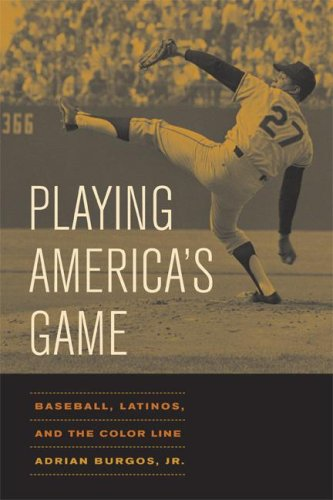 Playing America's Game: Baseball, Latinos, and the Color Line 9780520251434
