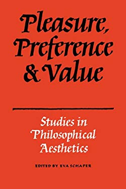 Pleasure, Preference and Value: Studies in Philosophical Aesthetics 9780521349673