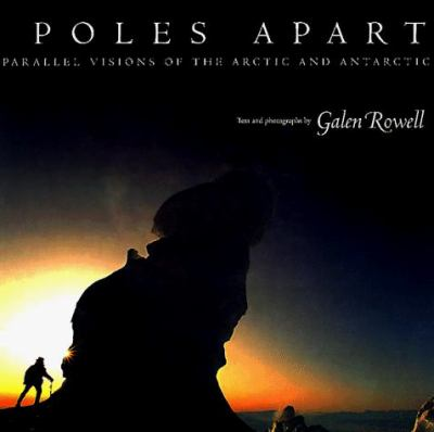 Poles Apart: Parallel Visions of the Arctic and Antarctic 9780520201743