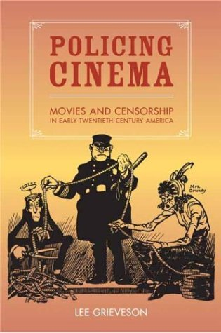 Policing Cinema: Movies and Censorship in Early-Twentieth-Century America 9780520239661