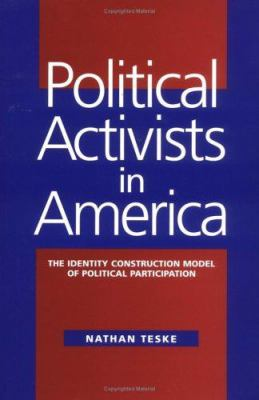 Political Activists in America: The Identity Construction Model of Political Participation
