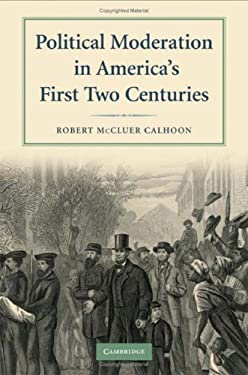 Political Moderation in America's First Two Centuries 9780521515542