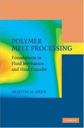 Polymer Melt Processing: Foundations in Fluid Mechanics and Heat Transfer 1786262