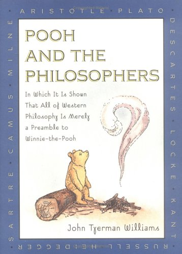 Pooh and the Philosophers: In Which It Is Shown That All Western Philos Is Merely Preamble Winnie Pooh 9780525455202