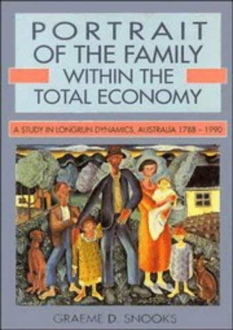 Portrait of the Family Within the Total Economy: A Study in Longrun Dynamics, Australia 1788 1990 9780521452038