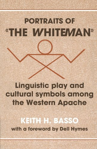Portraits of 'The Whiteman': Linguistic Play and Cultural Symbols Among the Western Apache 9780521295932