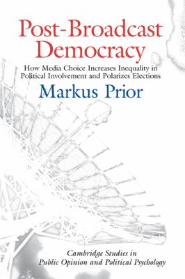 Post-Broadcast Democracy: How Media Choice Increases Inequality in Political Involvement and Polarizes Elections 9780521858724