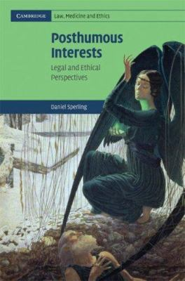Posthumous Interests: Legal and Ethical Perspectives 9780521877848