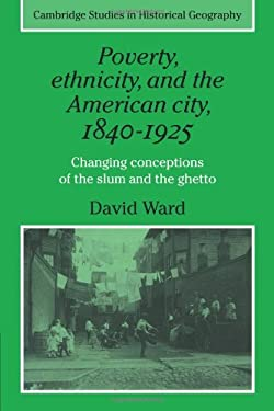 Poverty, Ethnicity and the American City, 1840 1925: Changing Conceptions of the Slum and Ghetto 9780521277112
