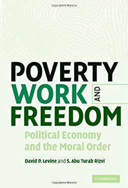 Poverty, Work, and Freedom: Political Economy and the Moral Order 9780521848268