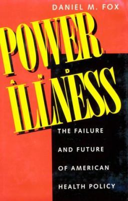 Power and Illness: The Failure and Future of American Health Policy 9780520084094