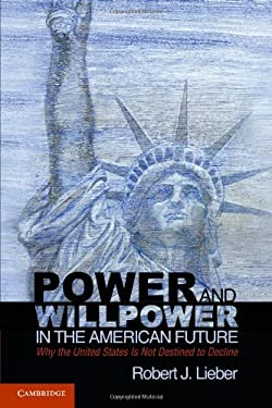 Power and Willpower in the American Future: Why the United States Is Not Destined to Decline 9780521281270