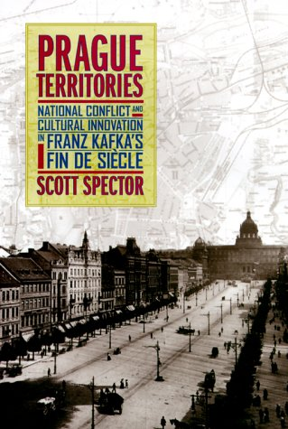Prague Territories: National Conflict and Cultural Innovation in Franz Kafka's Fin de Si?cle 9780520219090