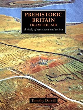 Prehistoric Britain from the Air: A Study of Space, Time and Society 9780521551328