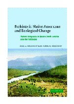 Prehistoric Native Americans and Ecological Change: Human Ecosystems in Eastern North America Since the Pleistocene 9780521662703