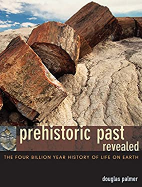 Prehistoric Past Revealed: The Four Billion Year History of Life on Earth 9780520241053