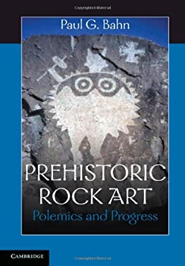 Prehistoric Rock Art: Polemics and Progress: The 2006 Rhind Lectures for the Society of Antiquaries of Scotland 9780521192781