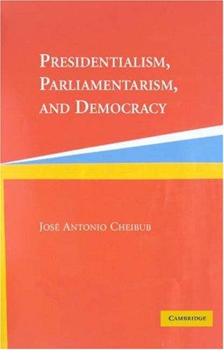 Presidentialism, Parliamentarism, and Democracy 9780521542449