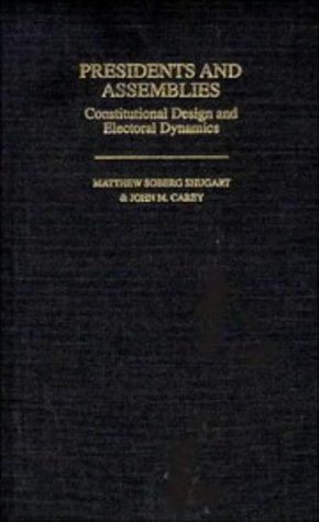 Presidents and Assemblies: Constitutional Design and Electoral Dynamics 9780521419628