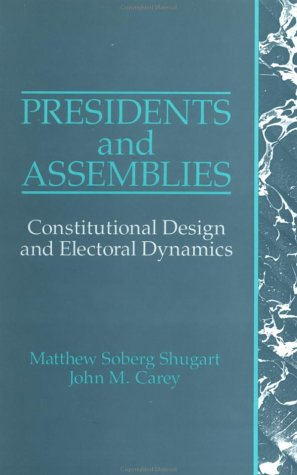 Presidents and Assemblies: Constitutional Design and Electoral Dynamics 9780521429900