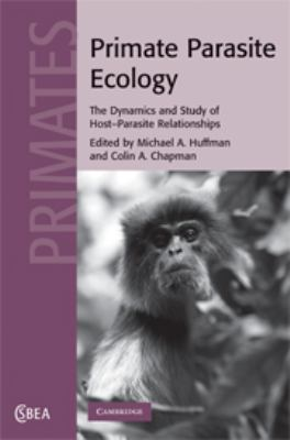 Primate Parasite Ecology: The Dynamics and Study of Host-Parasite Relationships 9780521872461