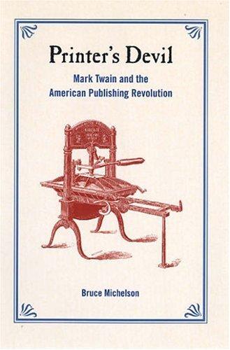 Printer's Devil: Mark Twain & the American Publishing Revol 9780520247598