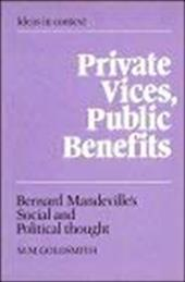 Private Vices, Public Benefits: Bernard Mandeville's Social and Political Thought 1739087