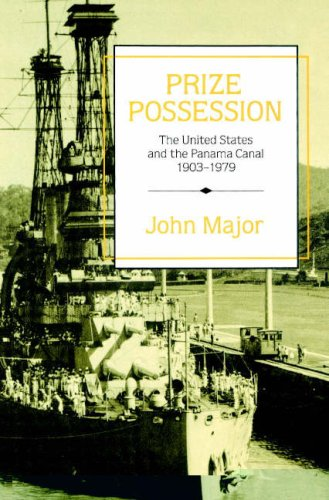 Prize Possession: The United States Government and the Panama Canal 1903 1979