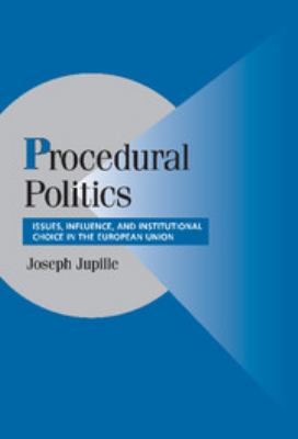 Procedural Politics: Issues, Influence, and Institutional Choice in the European Union 9780521832533