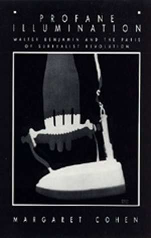 Profane Illumination: Walter Benjamin and the Paris of Surrealist Revolution 9780520201507