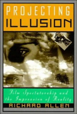 Projecting Illusion: Film Spectatorship and the Impression of Reality 9780521587150