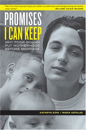 Promises I Can Keep: Why Poor Women Put Motherhood Before Marriage 9780520241138