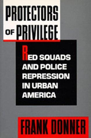 Protectors of Privilege: Red Squads and Police Repression in Urban America 9780520080355