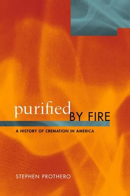 Purified by Fire: A History of Cremation in America 9780520208162