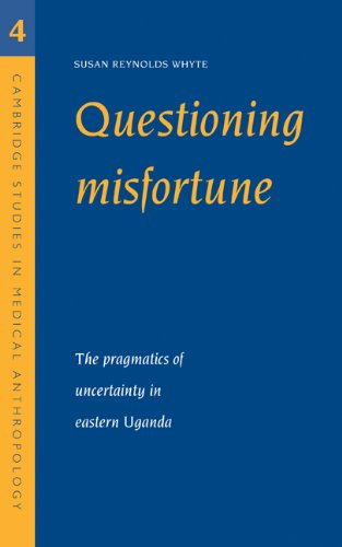 Questioning Misfortune: The Pragmatics of Uncertainty in Eastern Uganda 9780521594028