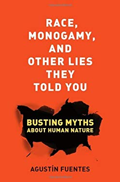 Race, Monogamy, and Other Lies They Told You: Busting Myths about Human Nature 9780520269712
