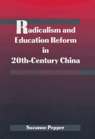 Radicalism and Education Reform in 20th-Century China: The Search for an Ideal Development Model 9780521496698