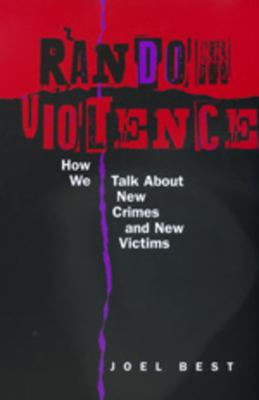 Random Violence: How We Talk about New Crimes & New Victims 9780520215726