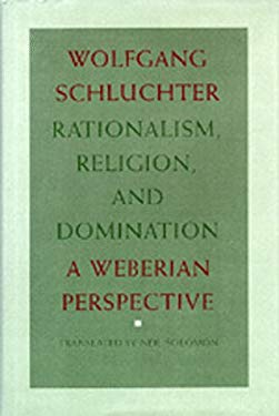 Rationalism, Religion, and Domination: A Weberian Perspective 9780520056596