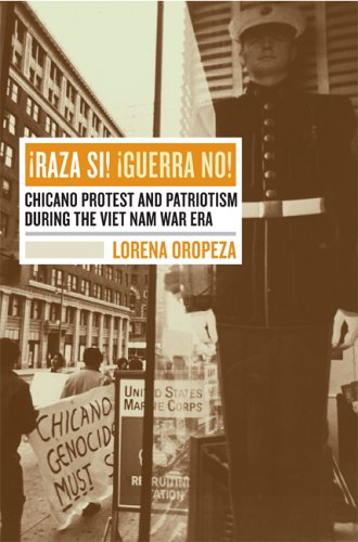Raza Si! Guerra No!: Chicano Protest and Patriotism During the Viet Nam War Era