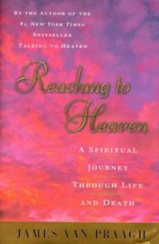 Reaching to Heaven: A Spiritual Journey Through Life and Death 9780525944812