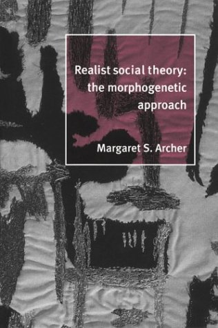 Realist Social Theory: The Morphogenetic Approach 9780521481762