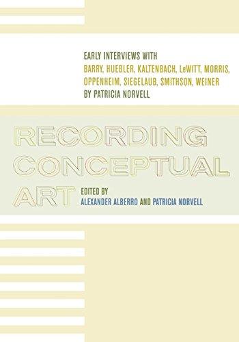 Recording Conceptual Art: Early Interviews with Barry, Huebler, Kaltenbach, LeWitt, Morris, Oppenheim, Siegelaub, Smithson, Weiner 9780520220119