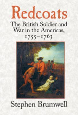 Redcoats: The British Soldier and War in the Americas, 1755 1763 9780521807838