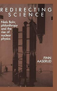 Redirecting Science: Niels Bohr, Philanthropy, and the Rise of Nuclear Physics 9780521353663