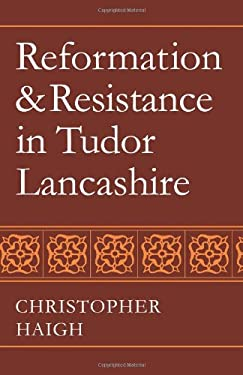 Reformation and Resistance in Tudor Lancashire 9780521083935